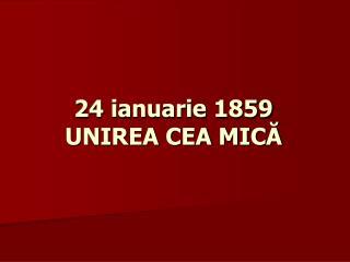 24 ianuarie  1859 UNIREA CEA MICĂ