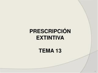 PRESCRIPCIÓN EXTINTIVA TEMA 13