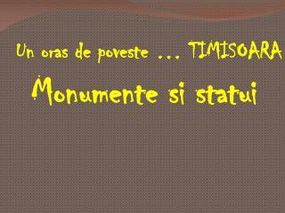 Un oras de poveste � TIMISOARA Monumente si statui