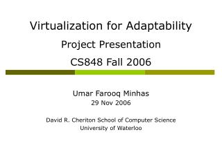Virtualization for Adaptability Project Presentation CS848 Fall 2006