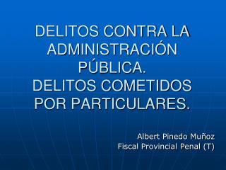 DELITOS CONTRA LA ADMINISTRACIÓN PÚBLICA. DELITOS COMETIDOS POR PARTICULARES.