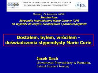 Poznań, 24 kwietnia 2008 r Seminarium: Stypendia indywidualne Marie Curie w 7.PR