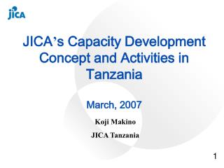 JICA s Capacity Development Concept and Activities in Tanzania   March, 2007