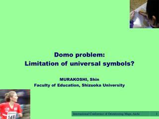 Domo problem:  Limitation of universal symbols? MURAKOSHI, Shin