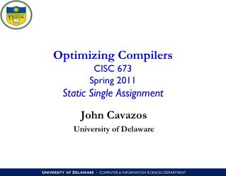Optimizing Compilers CISC 673 Spring 2011 Static Single Assignment
