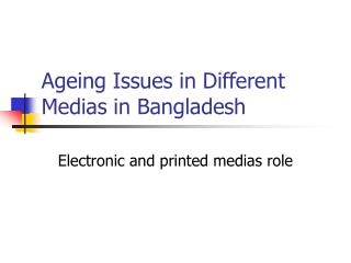 Ageing Issues in Different Medias in Bangladesh