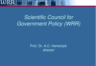 Scientific Council for Government Policy (WRR) Prof. Dr. A.C. Hemerijck director