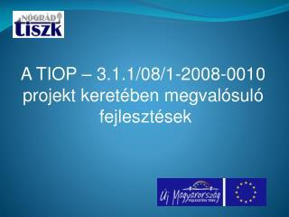 A TIOP – 3.1.1/08/1-2008-0010  projekt keretében megvalósuló  fejlesztések