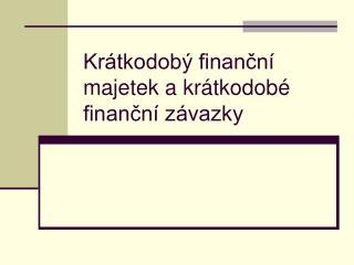 Krátkodobý finanční majetek a krátkodobé finanční závazky