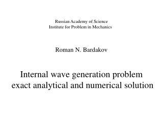 Russian Academy of Science  Institute for Problem in Mechanics Roman N. Bardakov