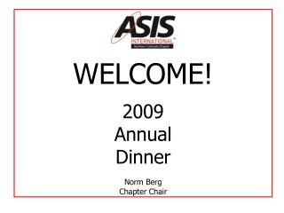 WELCOME! 2009  Annual Dinner Norm Berg Chapter Chair