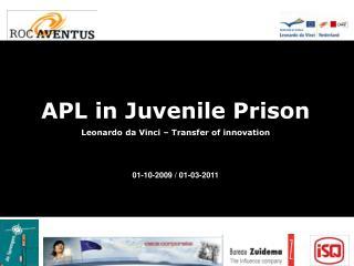 APL in Juvenile Prison Leonardo da Vinci � Transfer of innovation 01-10-2009 / 01-03-2011