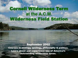 Cornell Wilderness Term at the A.C.M.  Wilderness Field Station