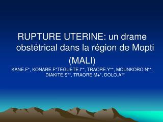 RUPTURE UTERINE: un drame obstétrical dans la région de Mopti (MALI)