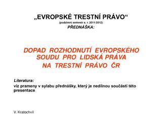 """""""EVROPSKÉ TRESTNÍ PRÁVO"""" (podzimní semestr a. r. 2011/2012) PŘEDNÁŠKA:"""
