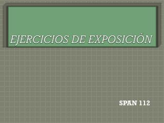 EJERCICIOS DE EXPOSICIÓN