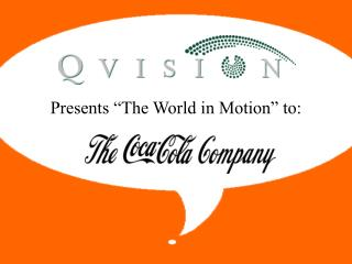 Presents �The World in Motion� to:
