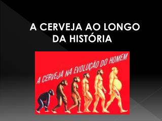 A CERVEJA AO LONGO DA HISTÓRIA
