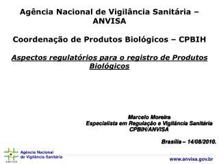 Marcelo Moreira Especialista em Regulação e Vigilância Sanitária CPBIH/ANVISA