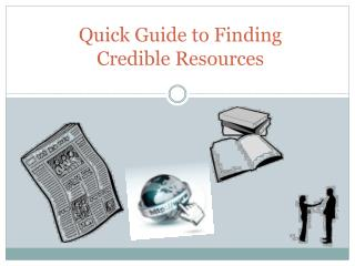 Quick Guide to Finding  Credible Resources