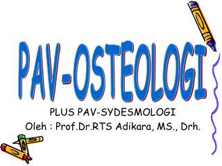 PLUS PAV-SYDESMOLOGI Oleh : Prof.Dr.RTS Adikara, MS., Drh.