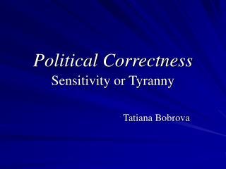 Political Correctness Sensitivity or Tyranny