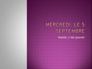 Mercredi , le 5  septembre