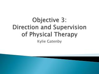 Objective 3: Direction and Supervision  of Physical Therapy