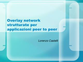Overlay network strutturate per applicazioni peer to peer