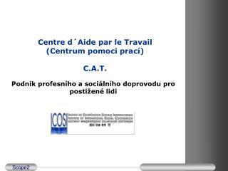 Centre d´Aide par le Travail    (Centrum pomoci prací) C.A.T.