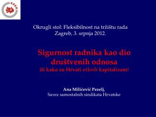 Okrugli stol: Fleksibilnost na tržištu rada Zagreb, 3. srpnja 2012.