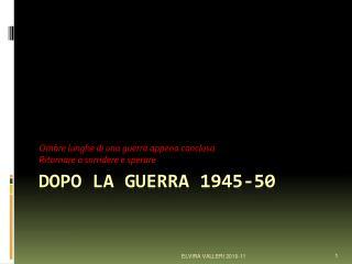 Dopo la guerra 1945-50