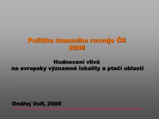 Politika územního rozvoje ČR 2008 Hodnocení vlivů  na evropsky významné lokality a ptačí oblasti