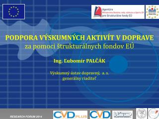 PODPORA VÝSKUMNÝCH AKTIVÍT V DOPRAVE  za pomoci štrukturálnych fondov EÚ Ing. Ľubomír PALČÁK