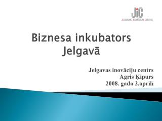 Biznesa inkubators Jelgav?