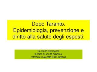 Dopo Taranto.  Epidemiologia, prevenzione e diritto alla salute degli esposti.