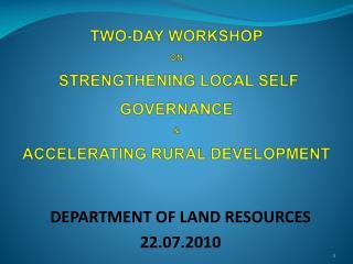 TWO-DAY WORKSHOP  ON   STRENGTHENING LOCAL SELF GOVERNANCE  &  ACCELERATING RURAL DEVELOPMENT
