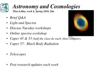Astronomy and Cosmologies Thus.6.May, week 6, Spring 2010, Zita