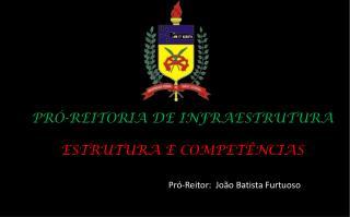 PRÓ-REITORIA DE INFRAESTRUTURA ESTRUTURA E COMPETÊNCIAS