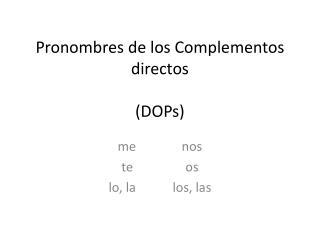 Pronombres  de los  Complementos directos (DOPs)