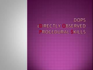 DOPS ( D irectly  O bserved  P rocedural  S kills