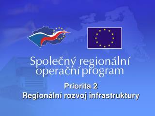 Priorita 2 Regionální rozvoj infrastruktury
