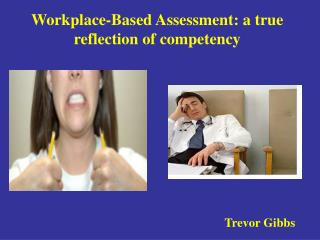 Workplace-Based Assessment: a true reflection of competency