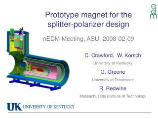 Prototype magnet for the splitter-polarizer design nEDM Meeting, ASU, 2008-02-09