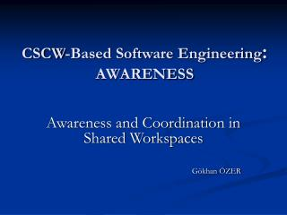 CSCW-Based Software Engineering :  AWARENESS