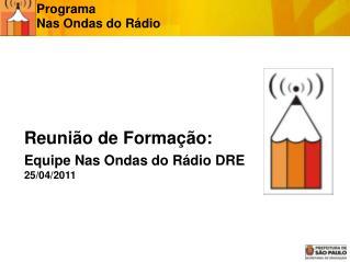 Reunião de Formação: Equipe Nas Ondas do Rádio DRE 25/04/2011