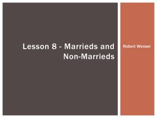 Lesson 8 - Marrieds and Non-Marrieds