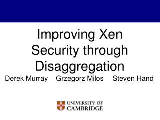 Improving Xen Security through Disaggregation