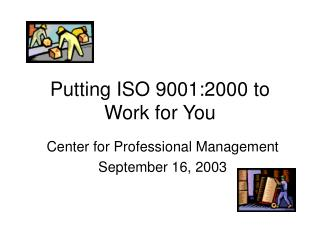 Putting ISO 9001:2000 to Work for You