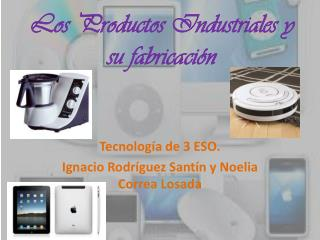 Los Productos Industriales y su fabricación